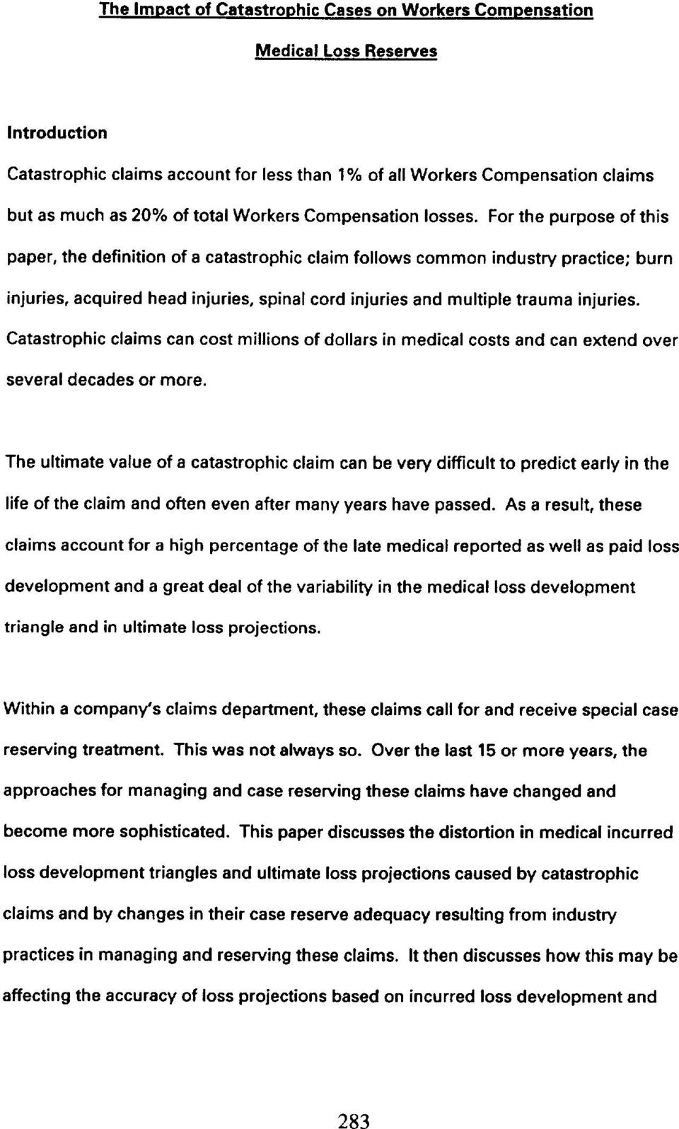 For the purpose of this paper, the definition of a catastrophic claim follows common industry practice; burn injuries, acquired head injuries, spinal cord injuries and multiple trauma injuries.