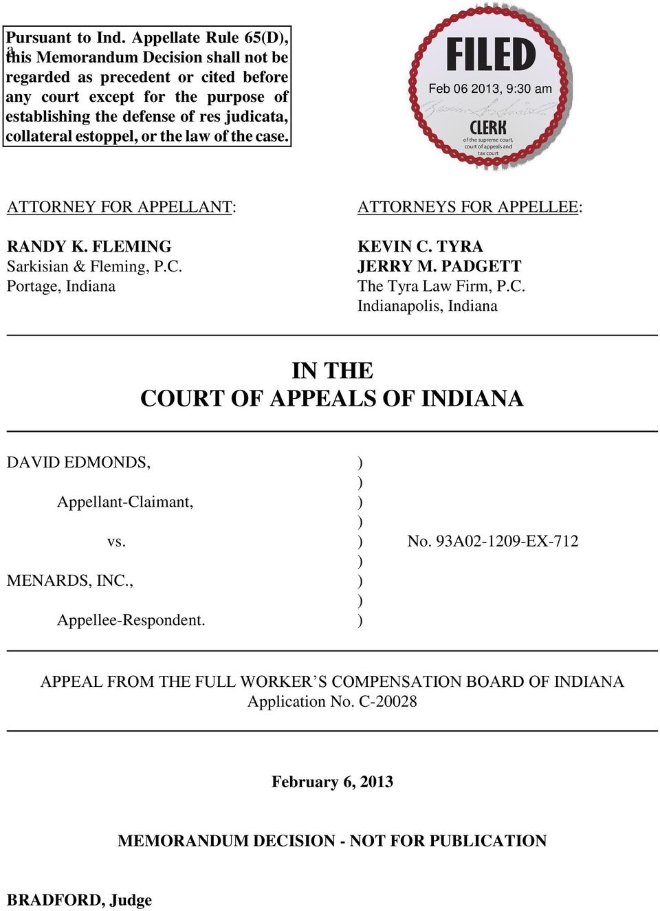 collateral estoppel, or the law of the case. ATTORNEY FOR APPELLANT: RANDY K. FLEMING Sarkisian & Fleming, P.C. Portage, Indiana ATTORNEYS FOR APPELLEE: KEVIN C. TYRA JERRY M.