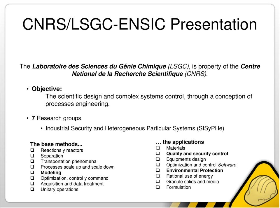 7 Research groups Industrial Security and Heterogeneous Particular Systems (SISyPHe) The base methods.