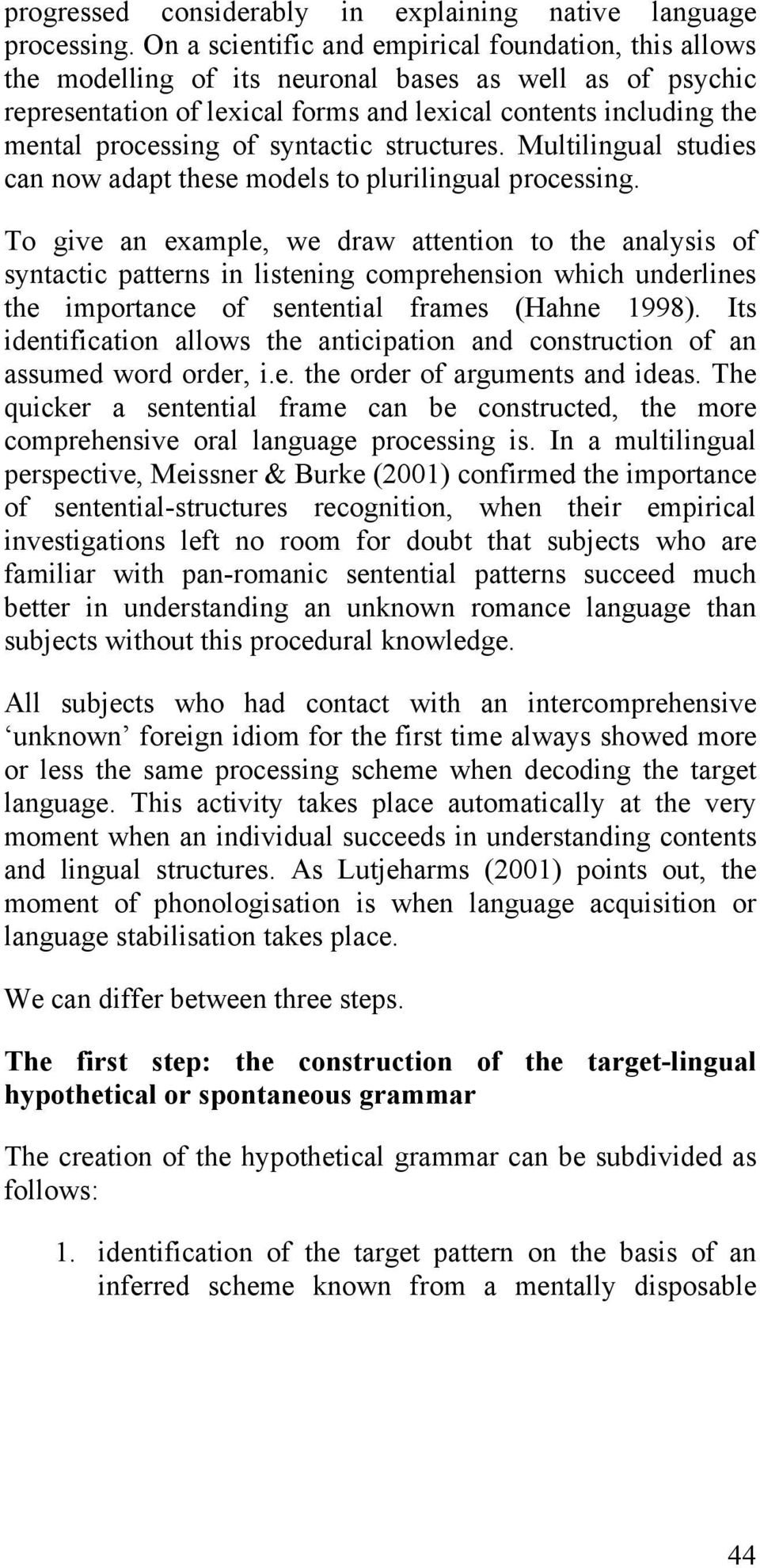 syntactic structures. Multilingual studies can now adapt these models to plurilingual processing.