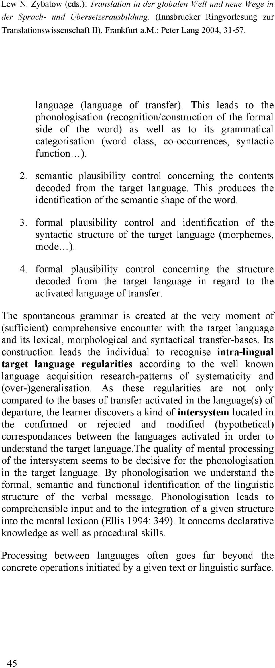 semantic plausibility control concerning the contents decoded from the target language. This produces the identification of the semantic shape of the word. 3.