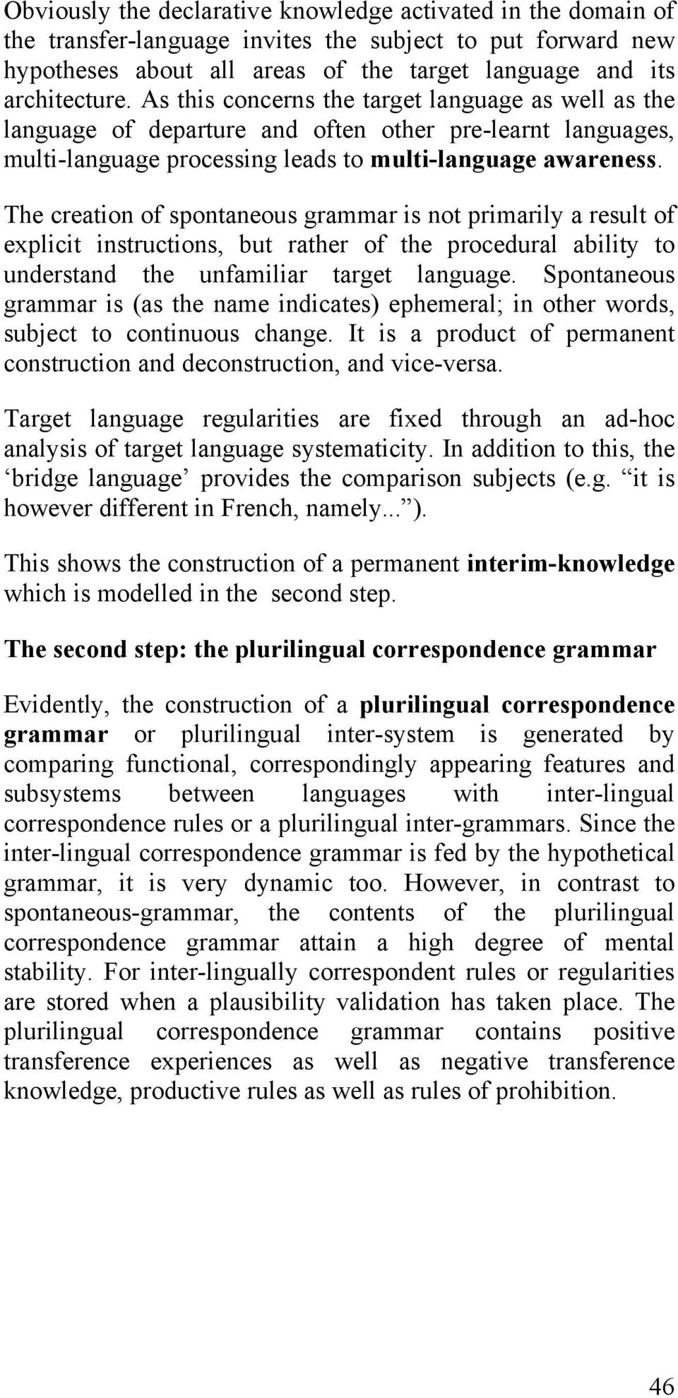 The creation of spontaneous grammar is not primarily a result of explicit instructions, but rather of the procedural ability to understand the unfamiliar target language.