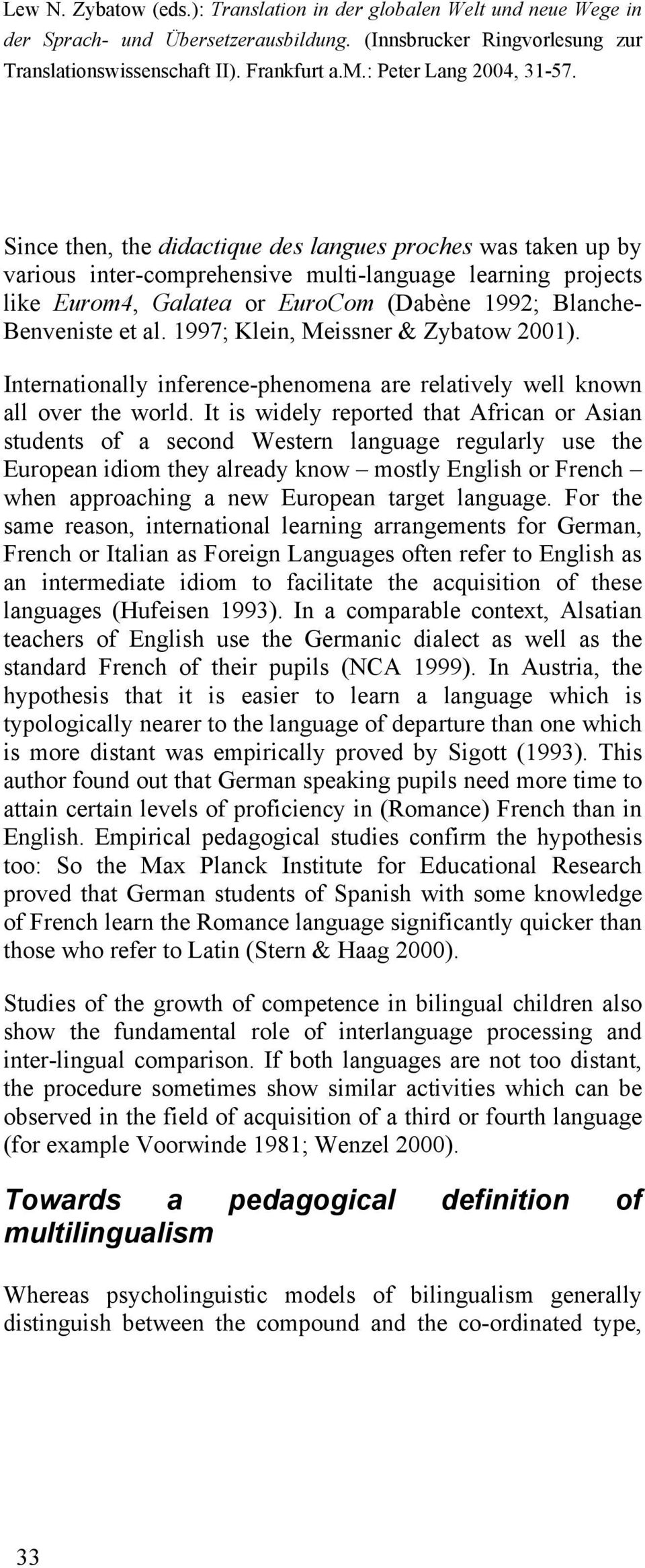 It is widely reported that African or Asian students of a second Western language regularly use the European idiom they already know mostly English or French when approaching a new European target