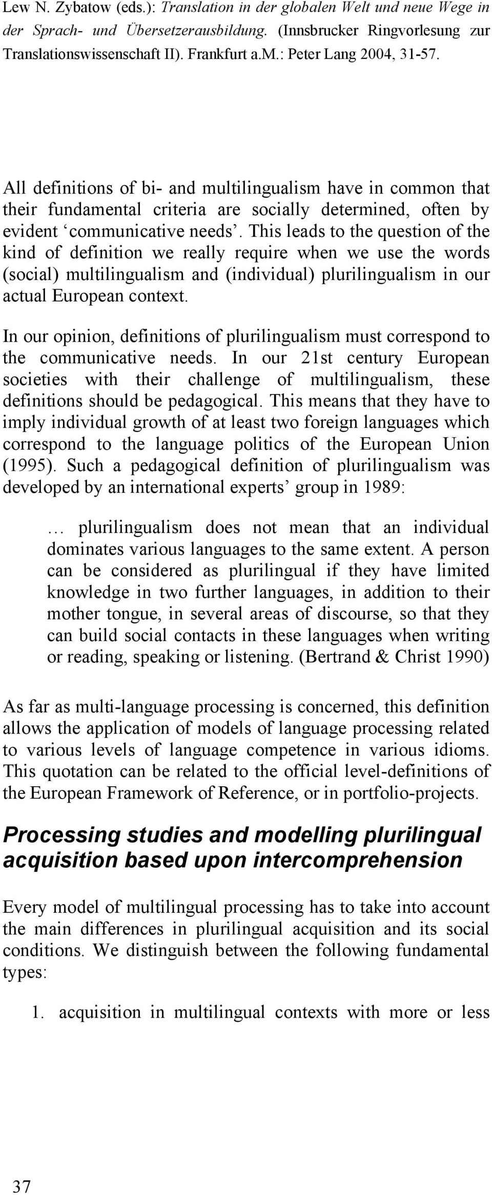 In our opinion, definitions of plurilingualism must correspond to the communicative needs.