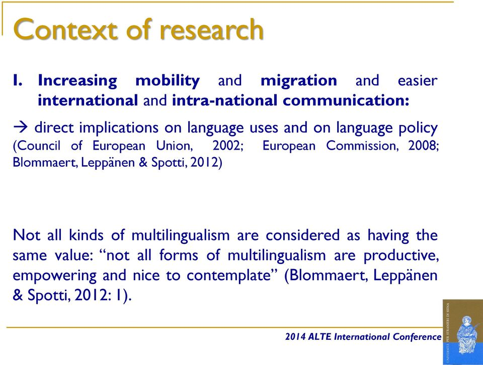 language uses and on language policy (Council of European Union, 2002; European Commission, 2008; Blommaert, Leppänen