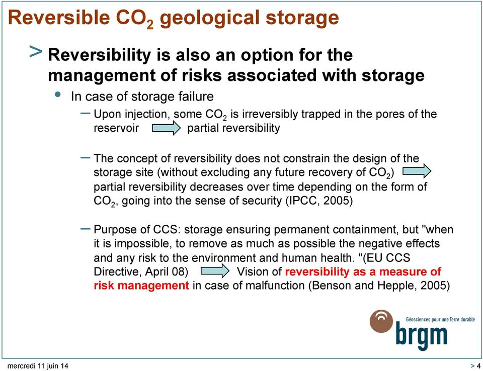 "reversibility decreases over time depending on the form of CO 2, going into the sense of security (IPCC, 2005) Purpose of CCS: storage ensuring permanent containment, but ""when it is impossible, to"