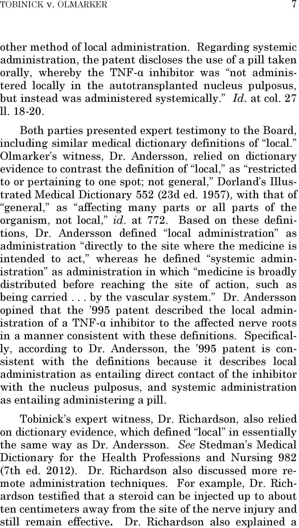 was administered systemically. Id. at col. 27 ll. 18-20. Both parties presented expert testimony to the Board, including similar medical dictionary definitions of local. Olmarker s witness, Dr.