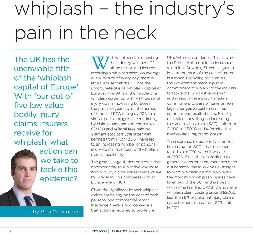 by Rob Cummings With whiplash claims costing the industry well over 2 billion a year, and insurers receiving a whiplash claim, on average, every minute of every day, there is little surprise that the