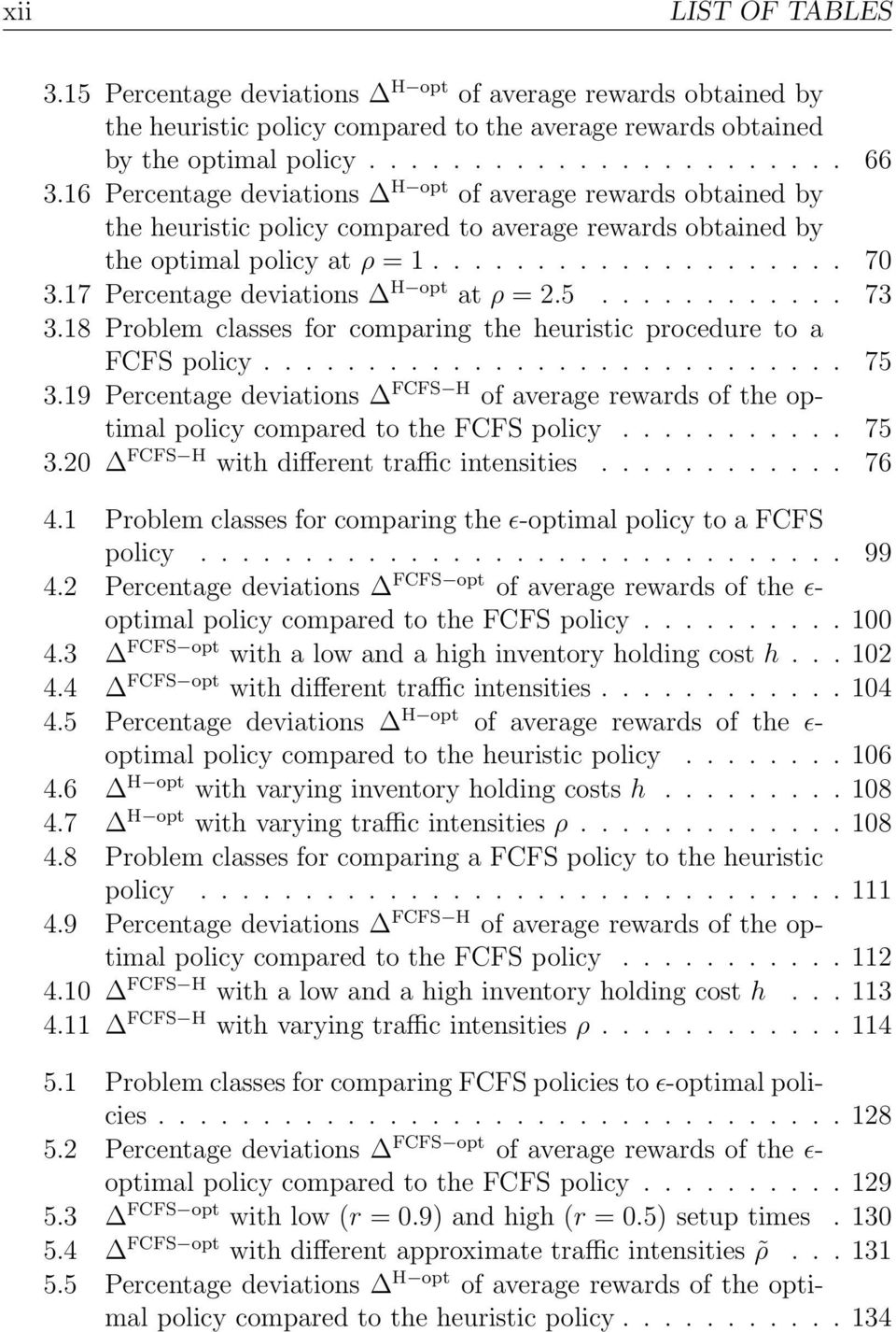 17 Percentage deviations H opt at ρ = 2.5............ 73 3.18 Problem classes for comparing the heuristic procedure to a FCFS policy............................ 75 3.