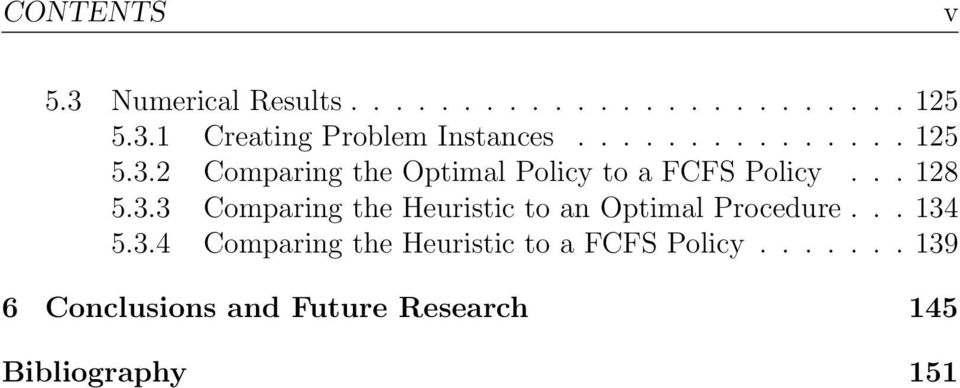 .. 134 5.3.4 Comparing the Heuristic to a FCFS Policy.