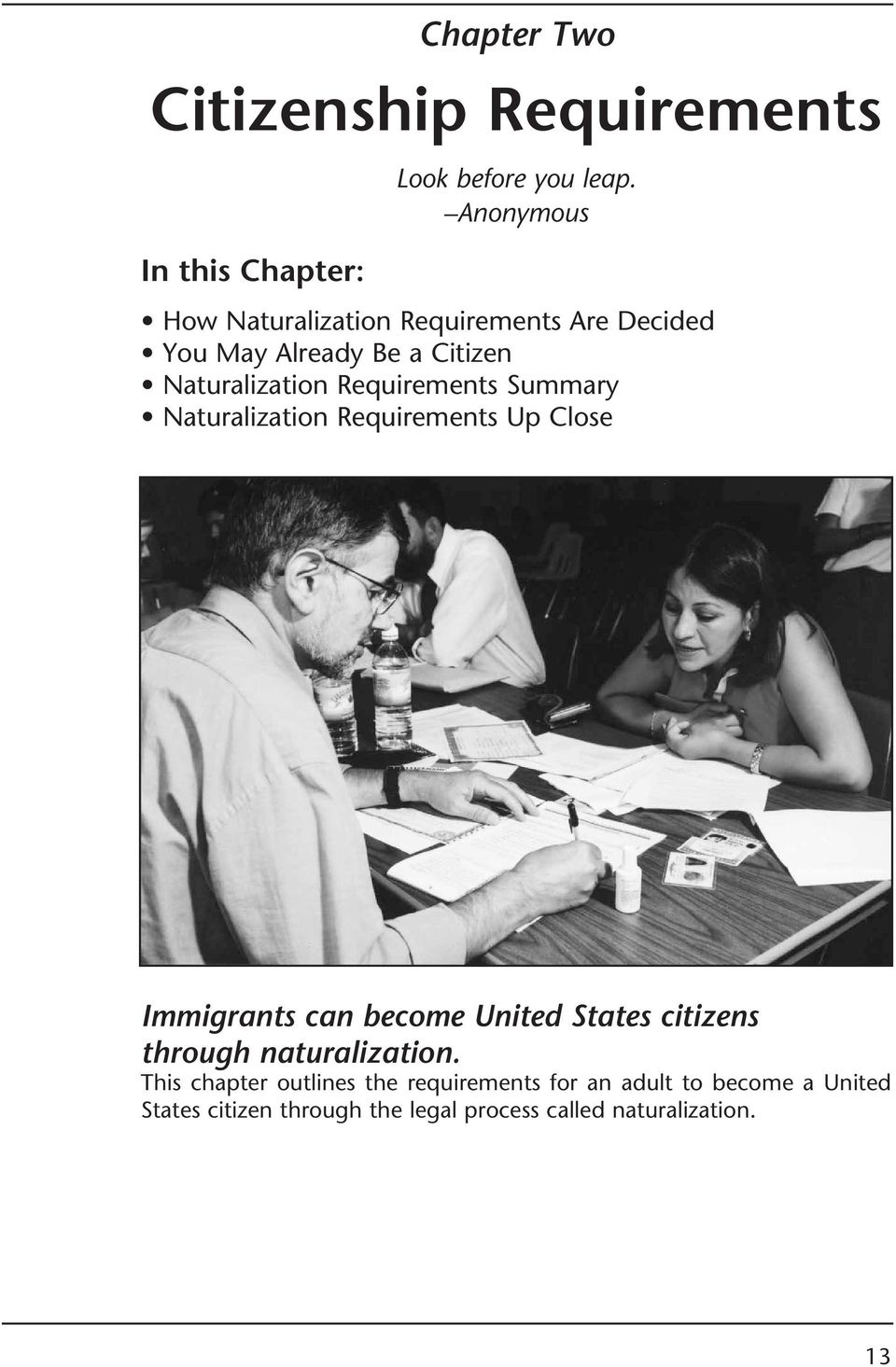 Requirements Summary Naturalization Requirements Up Close Immigrants can become United States citizens