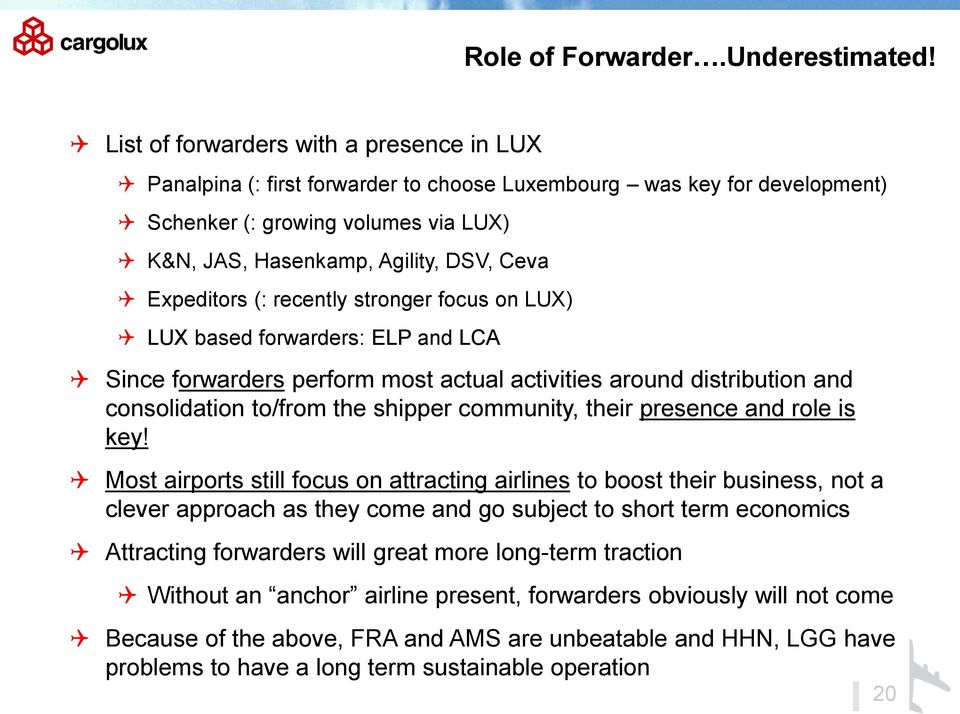 Expeditors (: recently stronger focus on LUX) LUX based forwarders: ELP and LCA Since forwarders perform most actual activities around distribution and consolidation to/from the shipper community,