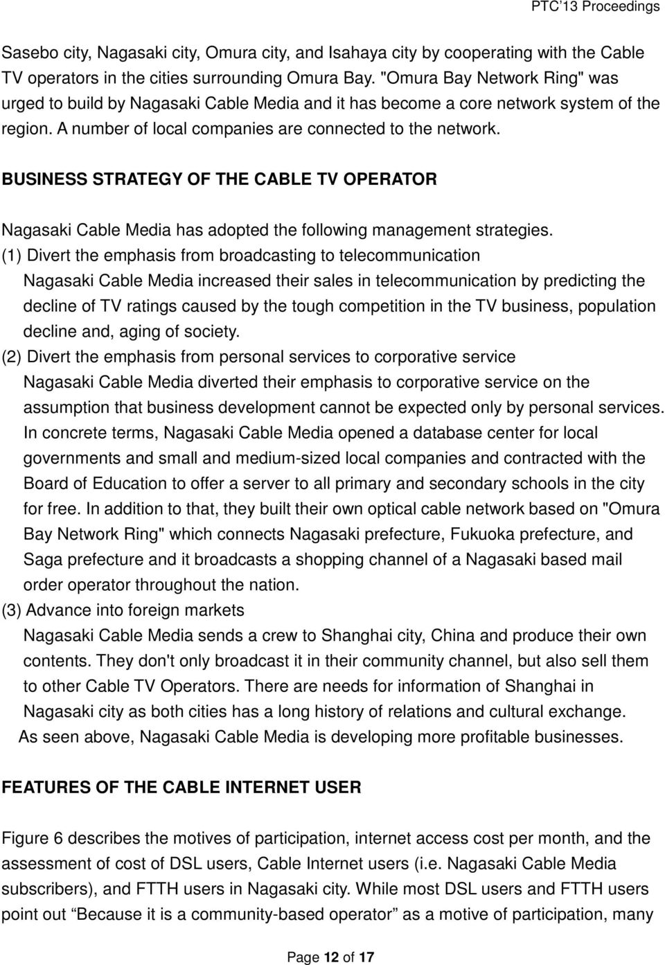 BUSINESS STRATEGY OF THE CABLE TV OPERATOR Nagasaki Cable Media has adopted the following management strategies.