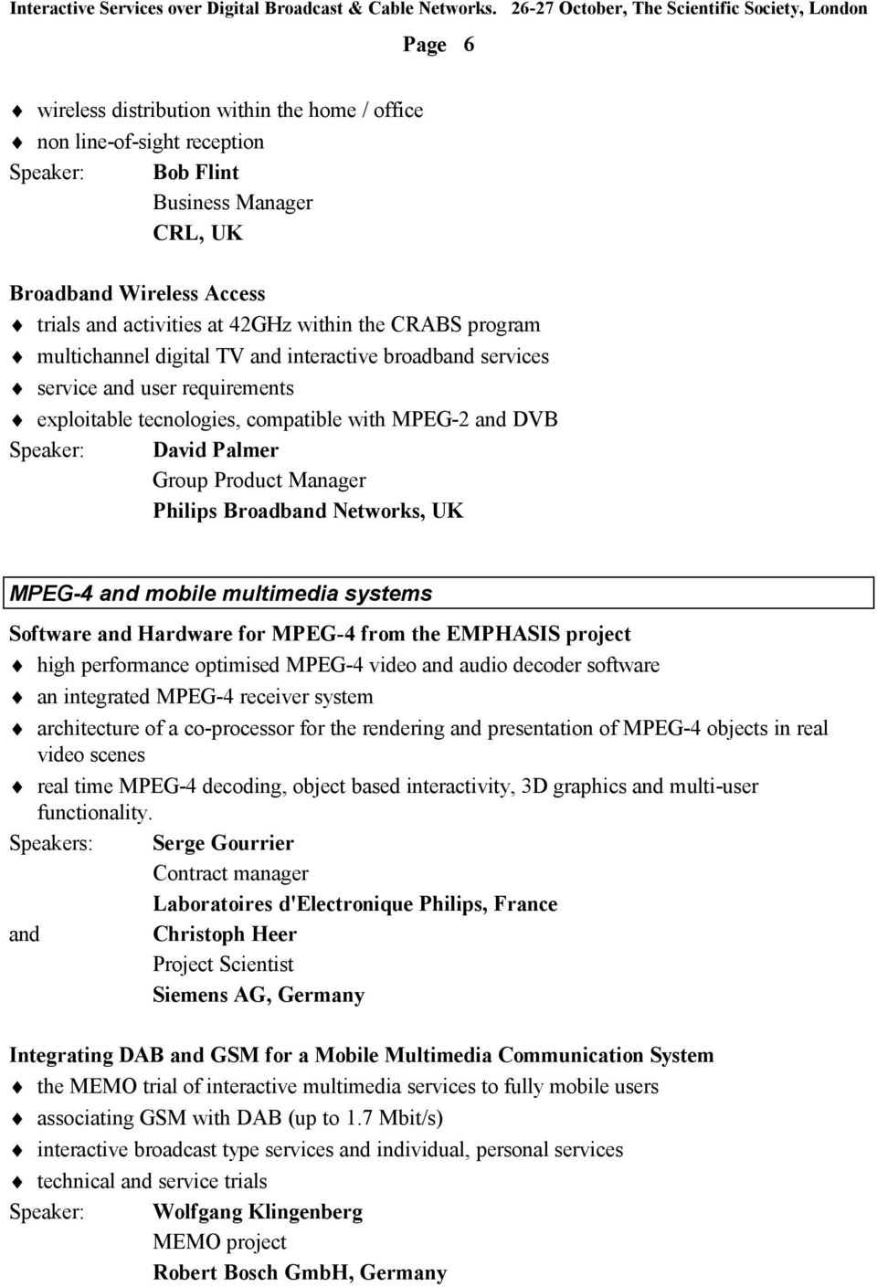 Philips Broadband Networks, UK MPEG-4 and mobile multimedia systems Software and Hardware for MPEG-4 from the EMPHASIS project high performance optimised MPEG-4 video and audio decoder software an