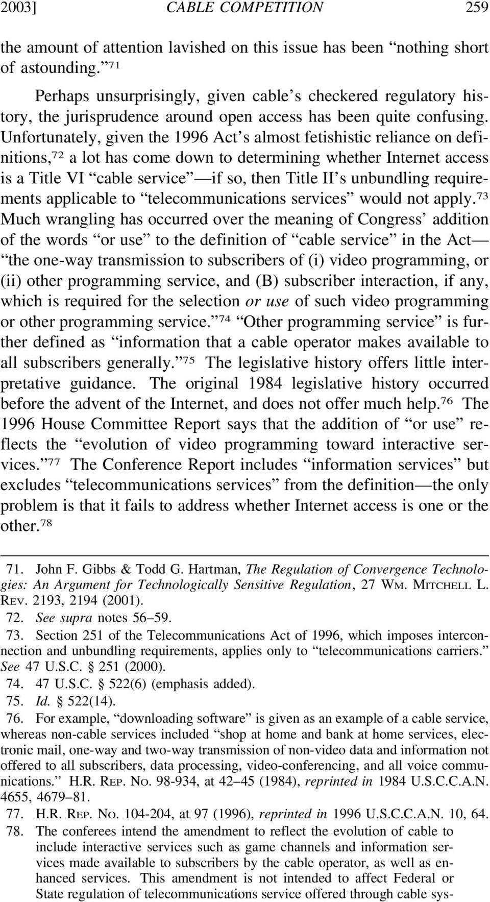 Unfortunately, given the 1996 Act s almost fetishistic reliance on definitions, 72 a lot has come down to determining whether Internet access is a Title VI cable service if so, then Title II s