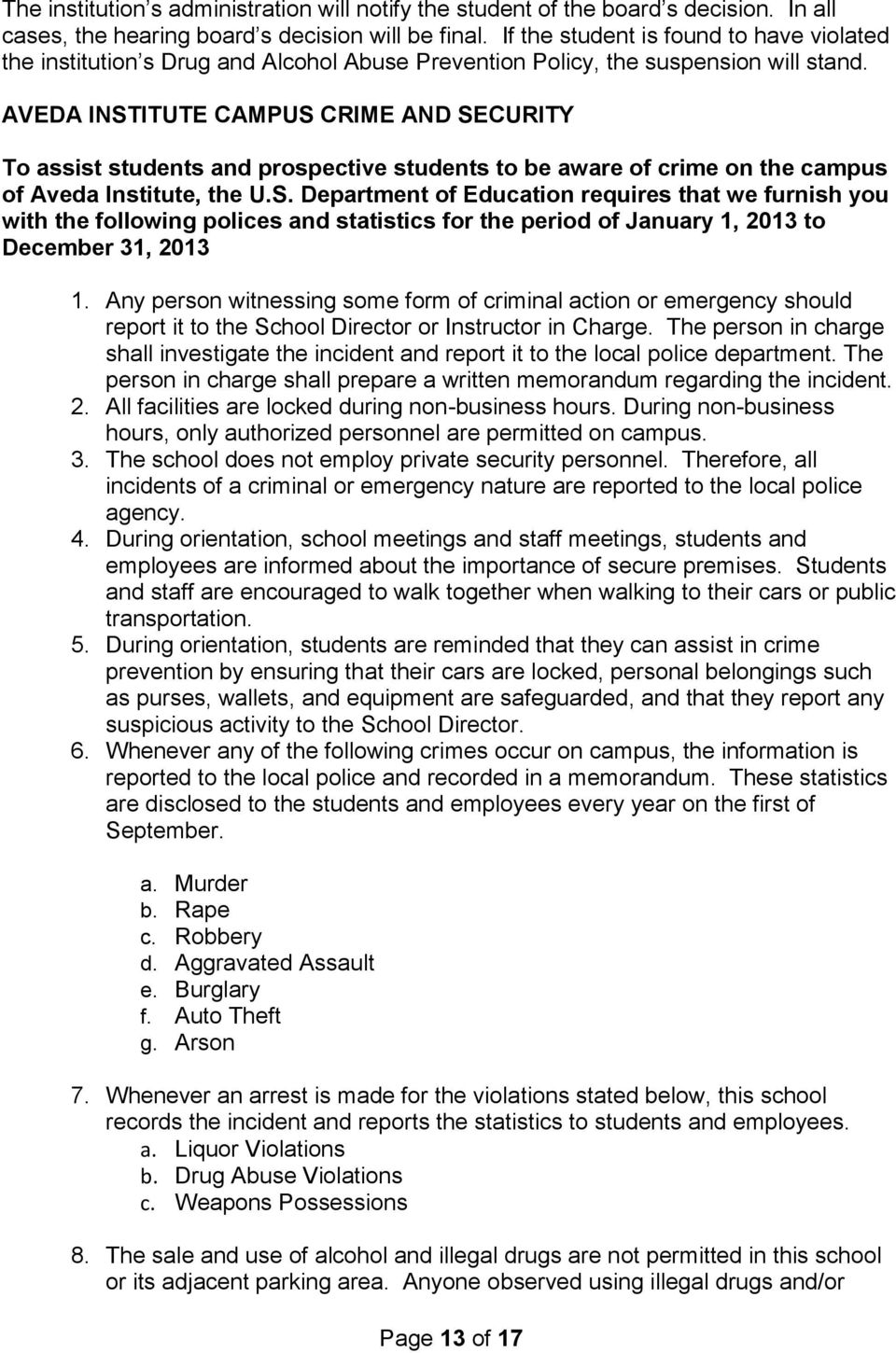 AVEDA INSTITUTE CAMPUS CRIME AND SECURITY To assist students and prospective students to be aware of crime on the campus of Aveda Institute, the U.S. Department of Education requires that we furnish you with the following polices and statistics for the period of January 1, 2013 to December 31, 2013 1.