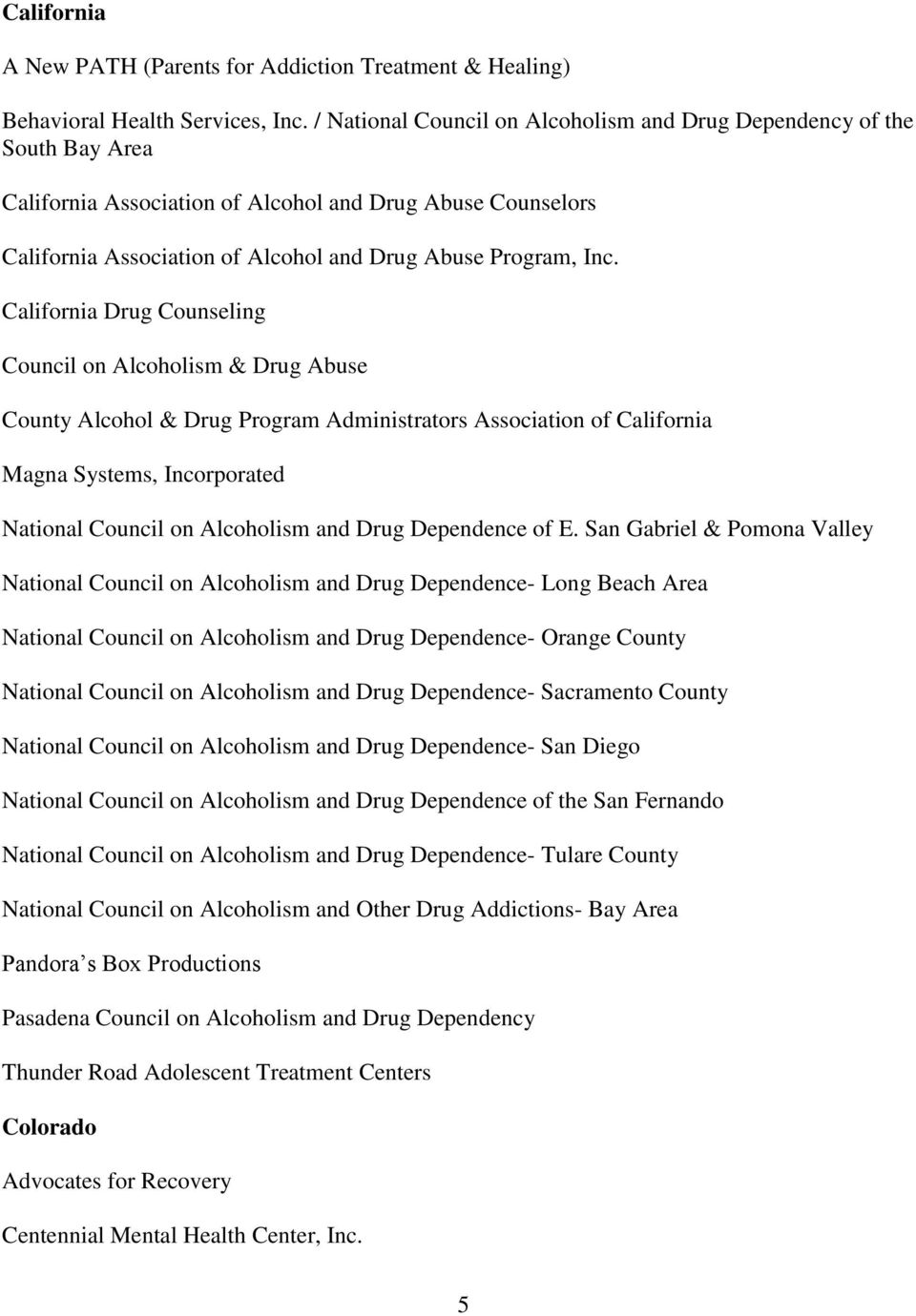California Drug Counseling Council on Alcoholism & Drug Abuse County Alcohol & Drug Program Administrators Association of California Magna Systems, Incorporated National Council on Alcoholism and