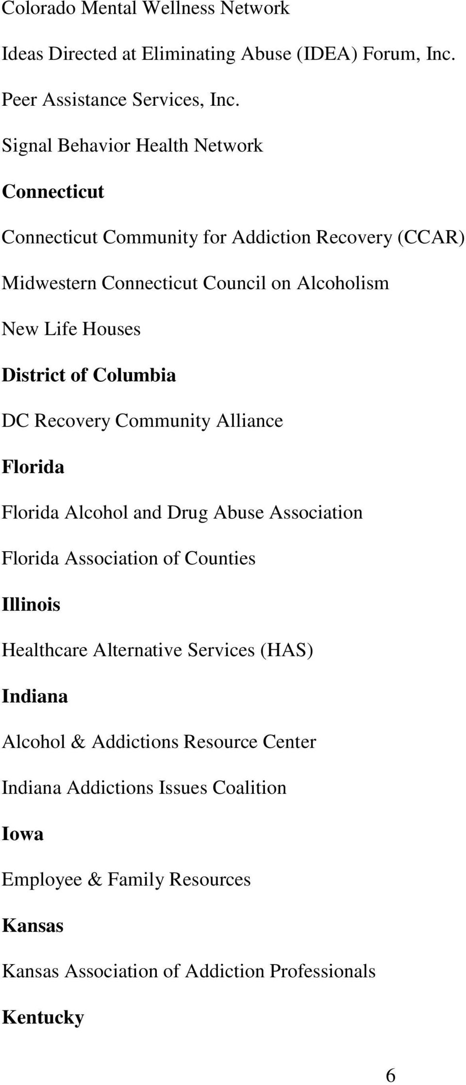 District of Columbia DC Recovery Community Alliance Florida Florida Alcohol and Drug Abuse Association Florida Association of Counties Illinois Healthcare