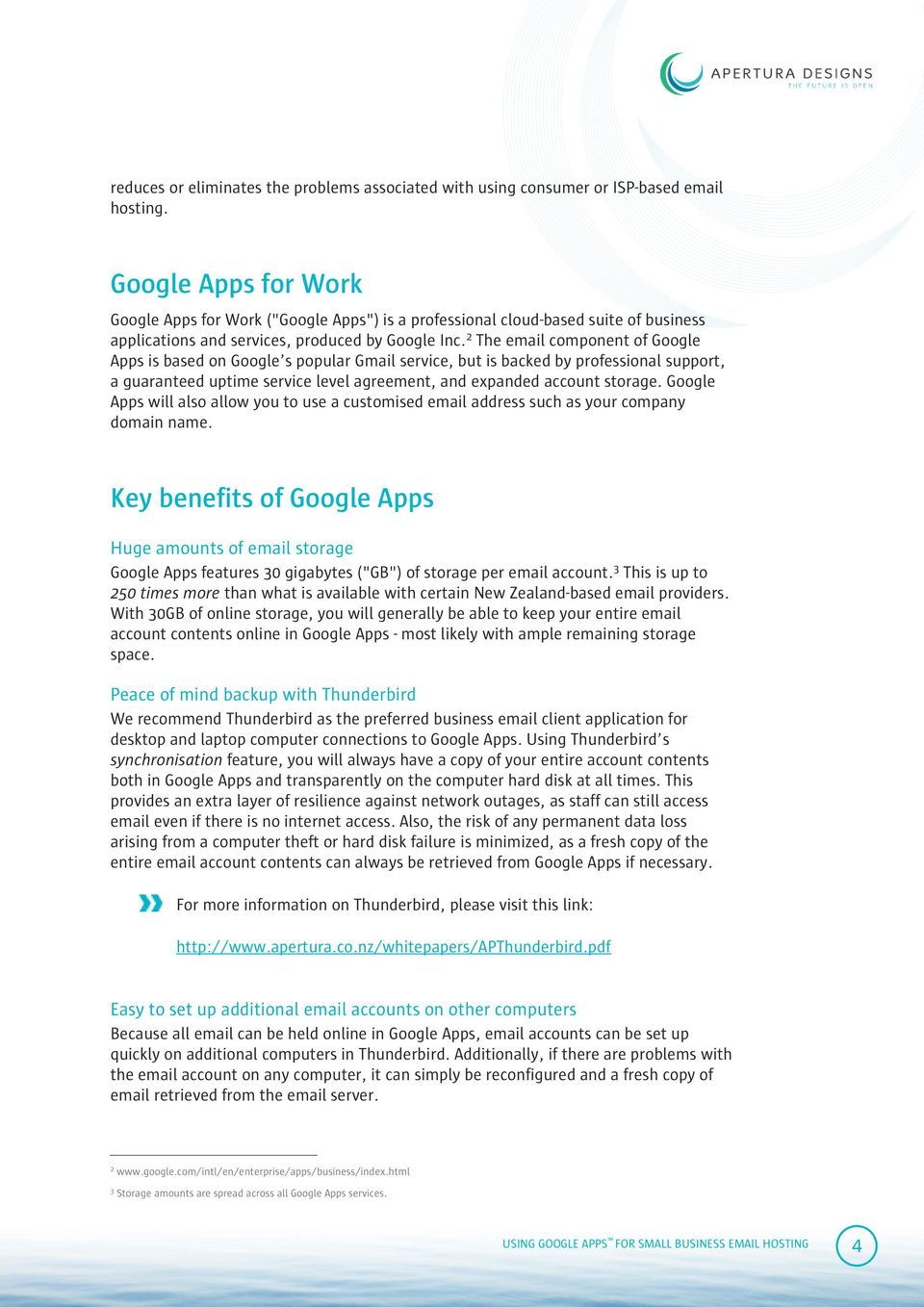 2 The email component of Google Apps is based on Google's popular Gmail service, but is backed by professional support, a guaranteed uptime service level agreement, and expanded account storage.