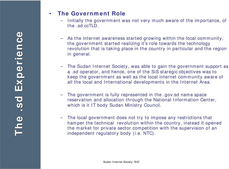 in particular and the region in general. The Sudan Internet Society, was able to gain the government support as a.