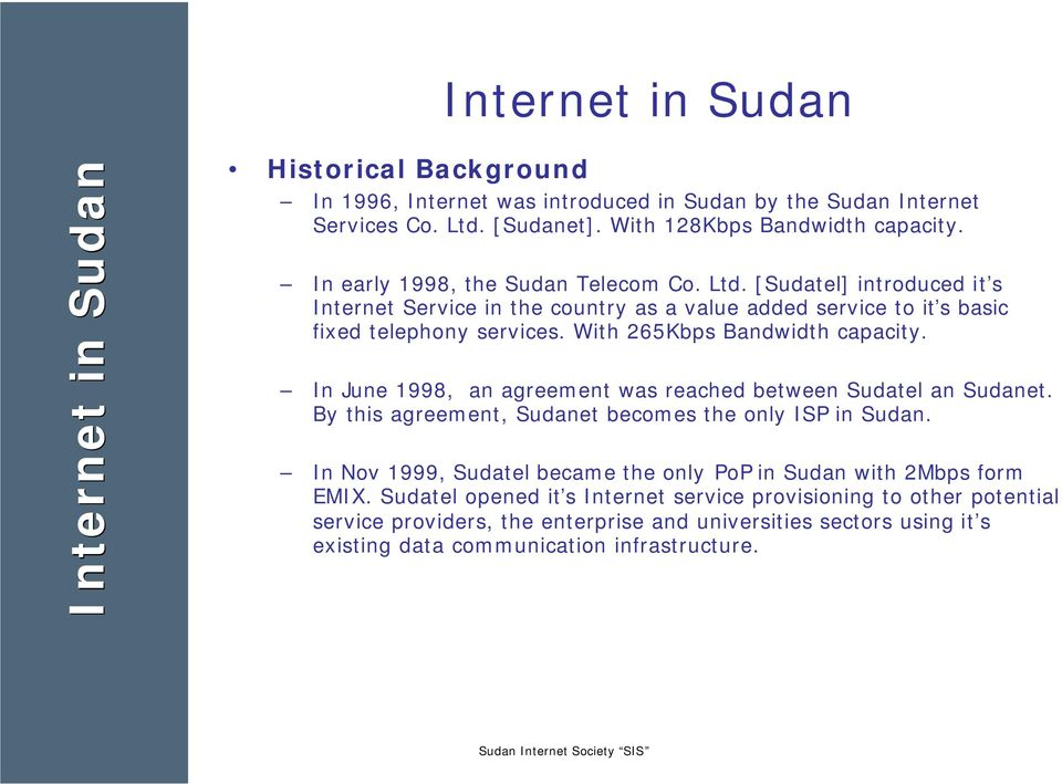 With 265Kbps Bandwidth capacity. In June 1998, an agreement was reached between Sudatel an Sudanet. By this agreement, Sudanet becomes the only ISP in Sudan.