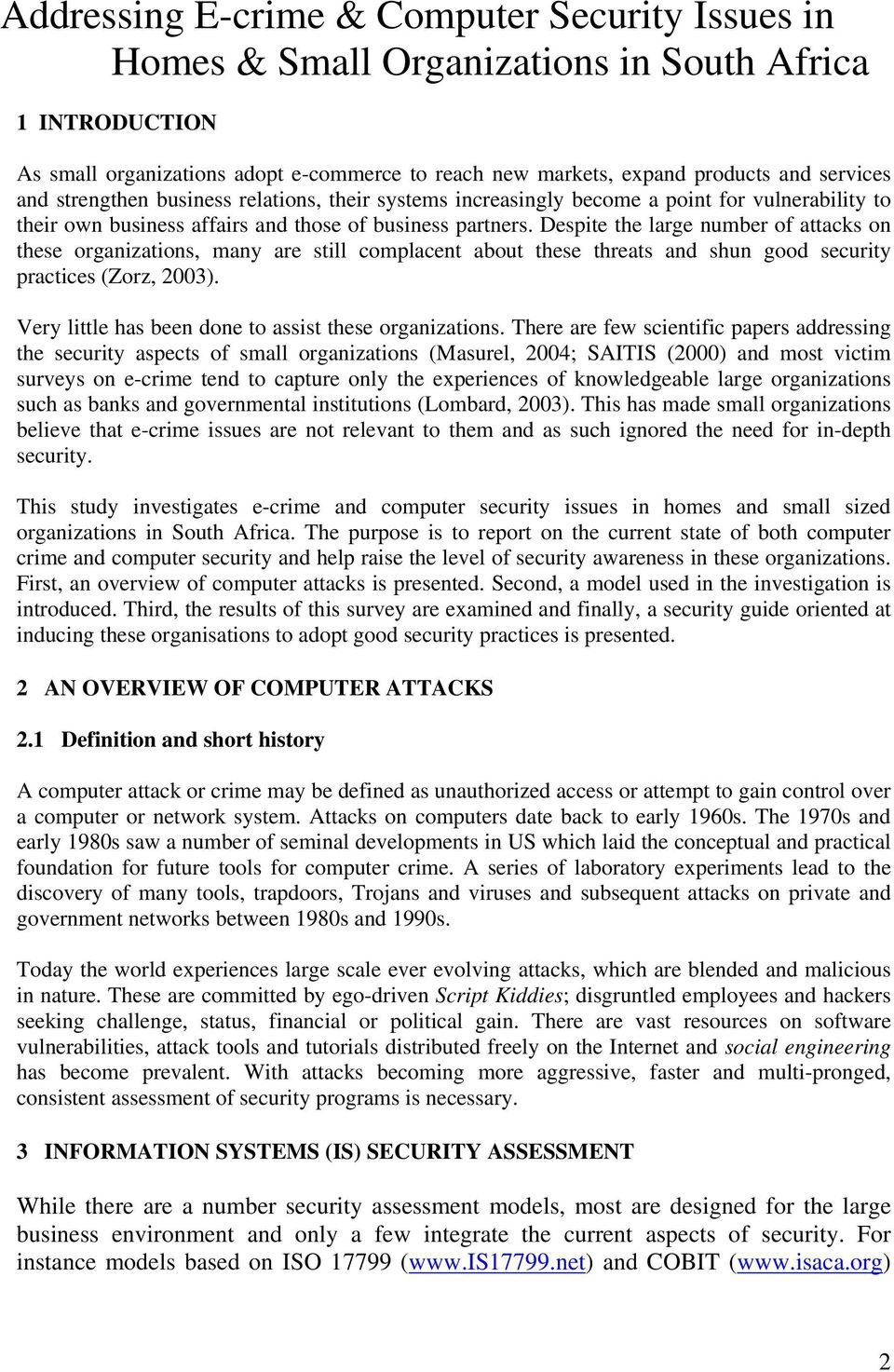 Despite the large number of attacks on these organizations, many are still complacent about these threats and shun good security practices (Zorz, 2003).