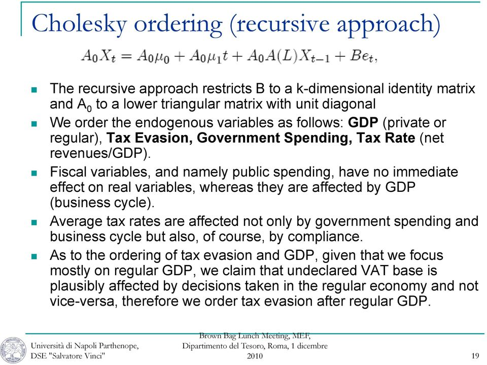 Fiscal variables, and namely public spending, have no immediate effect on real variables, whereas they are affected by GDP (business cycle).