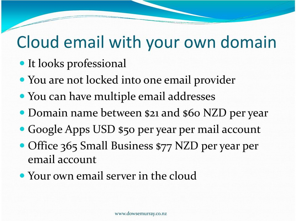 and $60 NZD per year Google Apps USD $50 per year per mail account Office 365