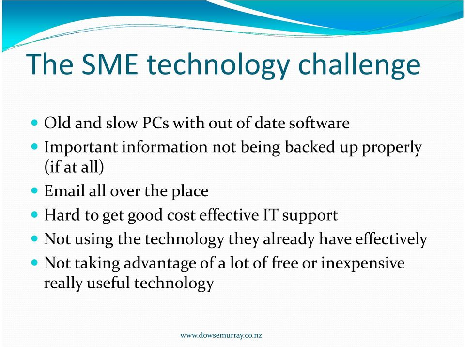 to get good cost effective IT support Not using the technology they already have