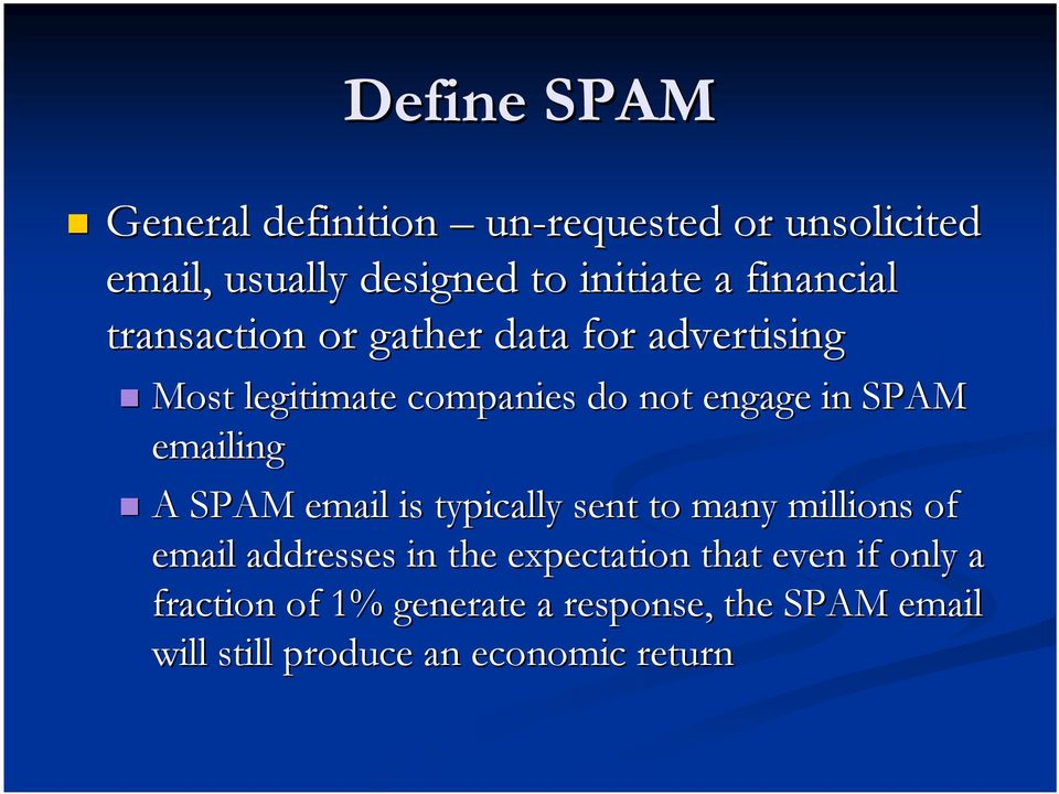 emailing A SPAM email is typically sent to many millions of email addresses in the expectation that