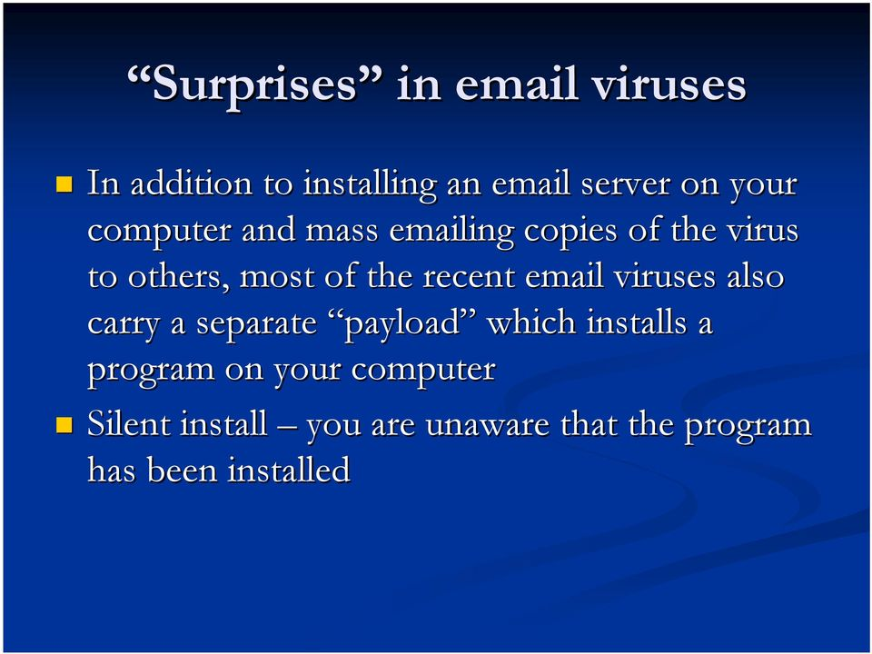 email viruses also carry a separate payload which installs a program on your