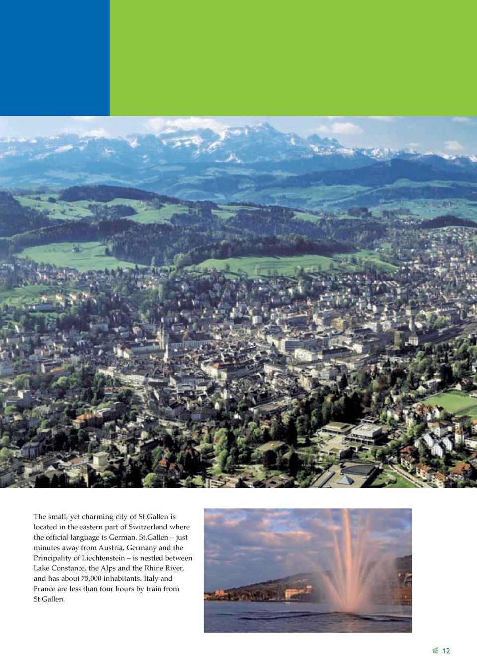 Gallen just minutes away from Austria, Germany and the Principality of Liechtenstein is nestled