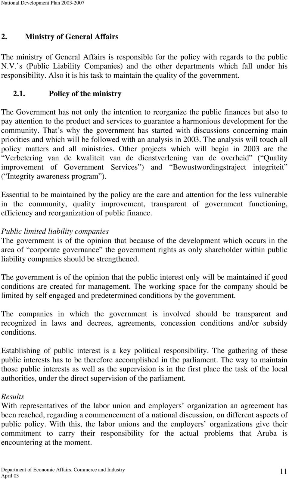 Policy of the ministry The Government has not only the intention to reorganize the public finances but also to pay attention to the product and services to guarantee a harmonious development for the