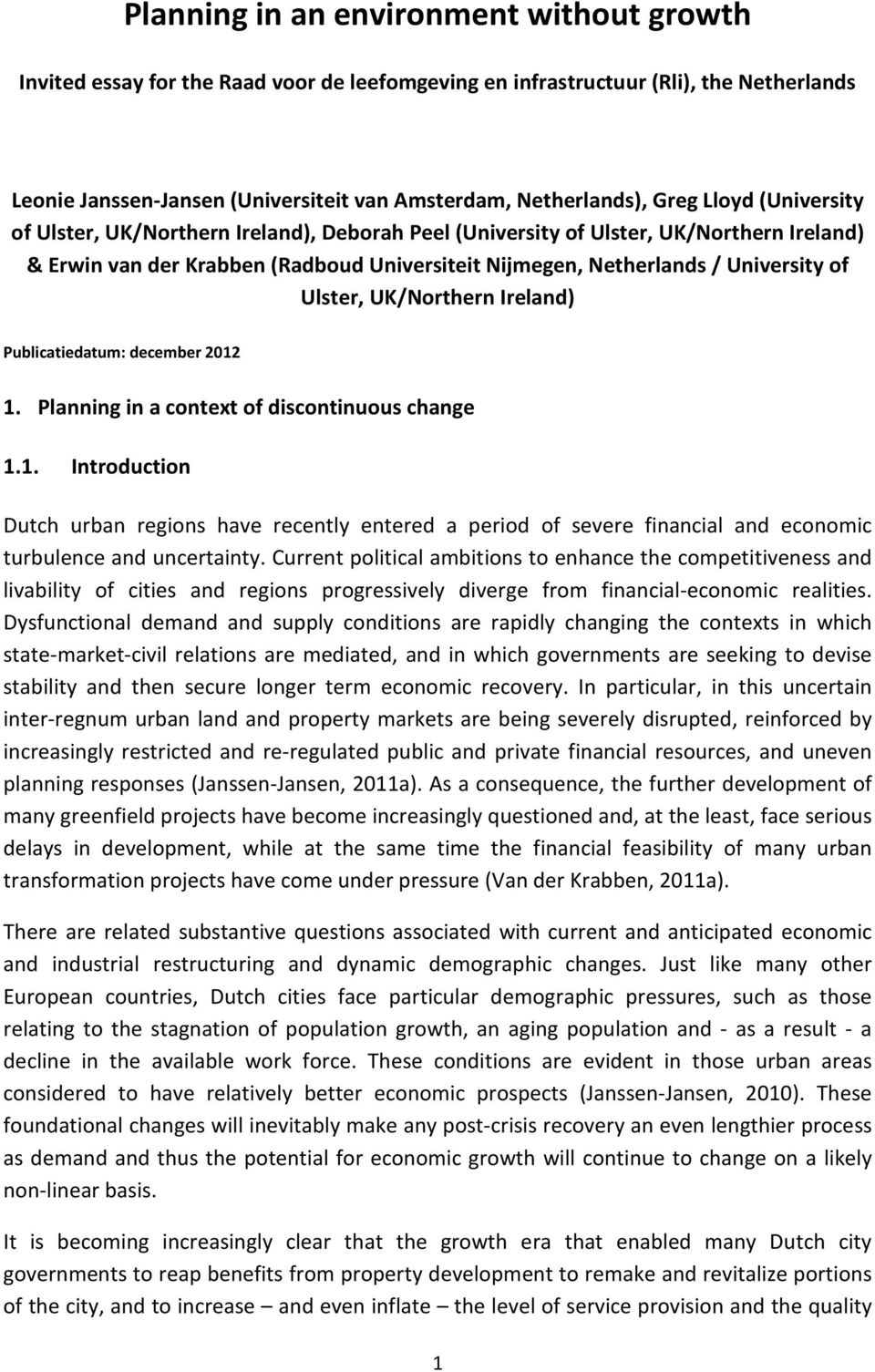 Ulster, UK/Northern Ireland) Publicatiedatum: december 2012 1. Planning in a context of discontinuous change 1.1. Introduction Dutch urban regions have recently entered a period of severe financial and economic turbulence and uncertainty.