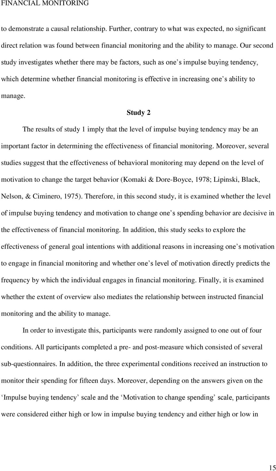 Study 2 The results of study 1 imply that the level of impulse buying tendency may be an important factor in determining the effectiveness of financial monitoring.