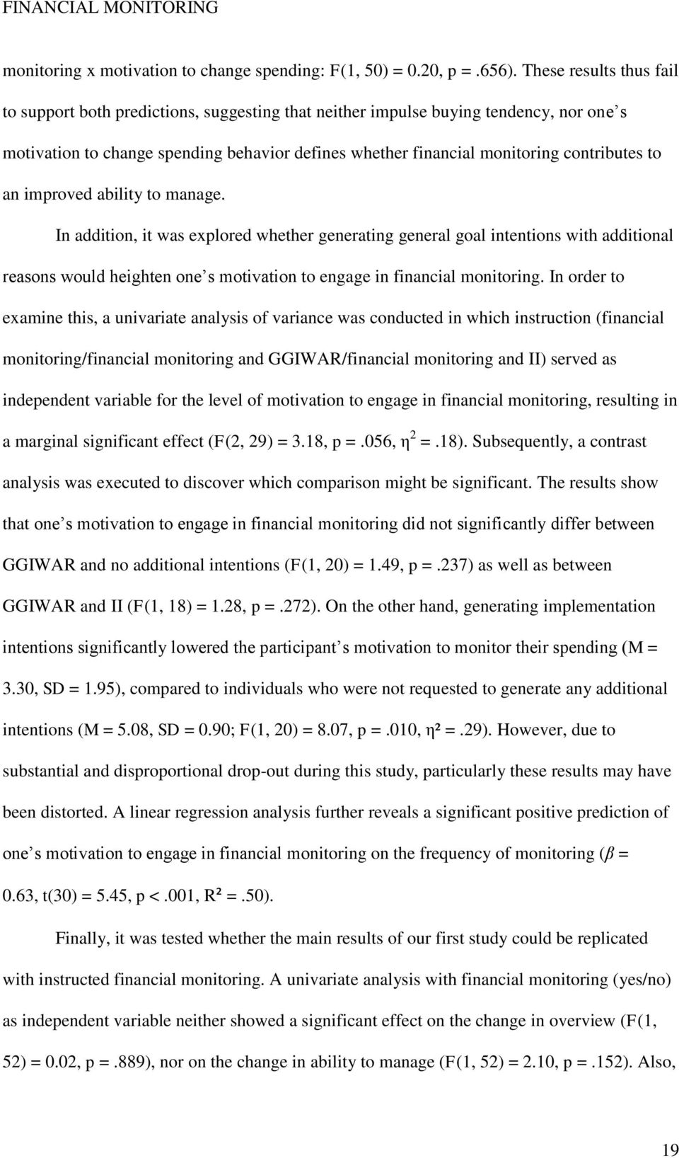to an improved ability to manage. In addition, it was explored whether generating general goal intentions with additional reasons would heighten one s motivation to engage in financial monitoring.