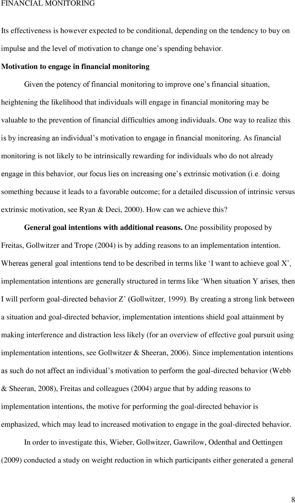 monitoring may be valuable to the prevention of financial difficulties among individuals. One way to realize this is by increasing an individual s motivation to engage in financial monitoring.