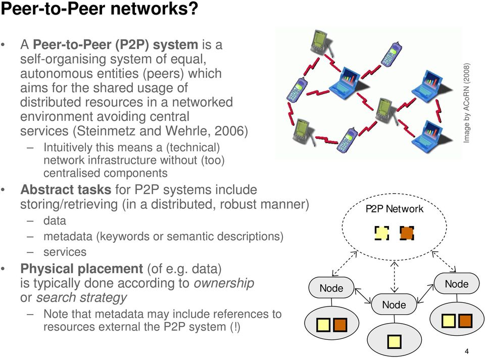 avoiding central services (Steinmetz and Wehrle, 2006) Intuitively this means a (technical) network infrastructure without (too) centralised components Abstract tasks for P2P systems