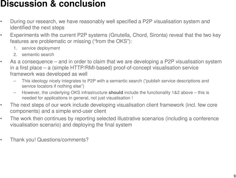 semantic search As a consequence and in order to claim that we are developing a P2P visualisation system in a first place a (simple HTTP/RMI-based) proof-of-concept visualisation service framework