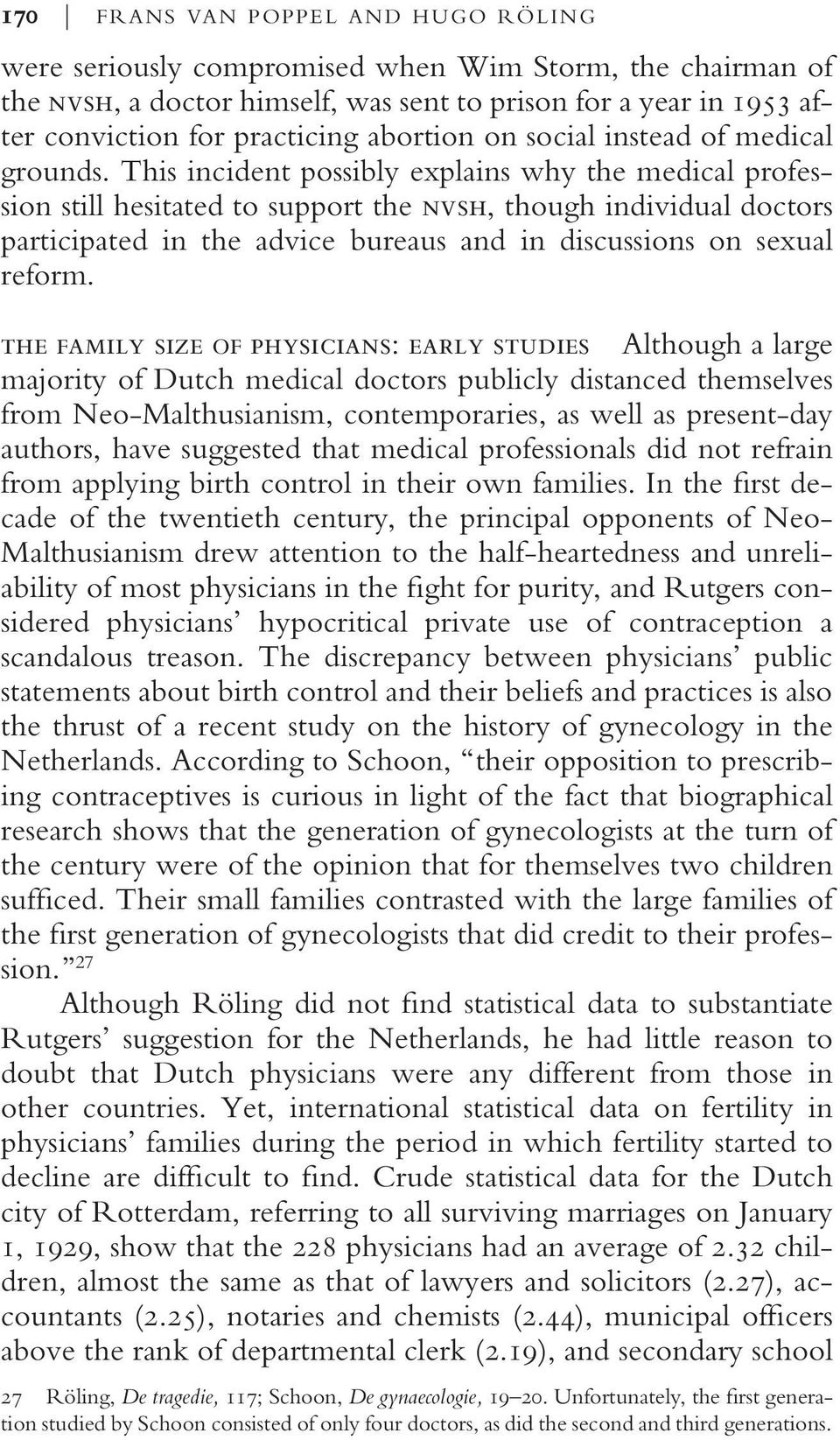 This incident possibly explains why the medical profession still hesitated to support the nvsh, though individual doctors participated in the advice bureaus and in discussions on sexual reform.