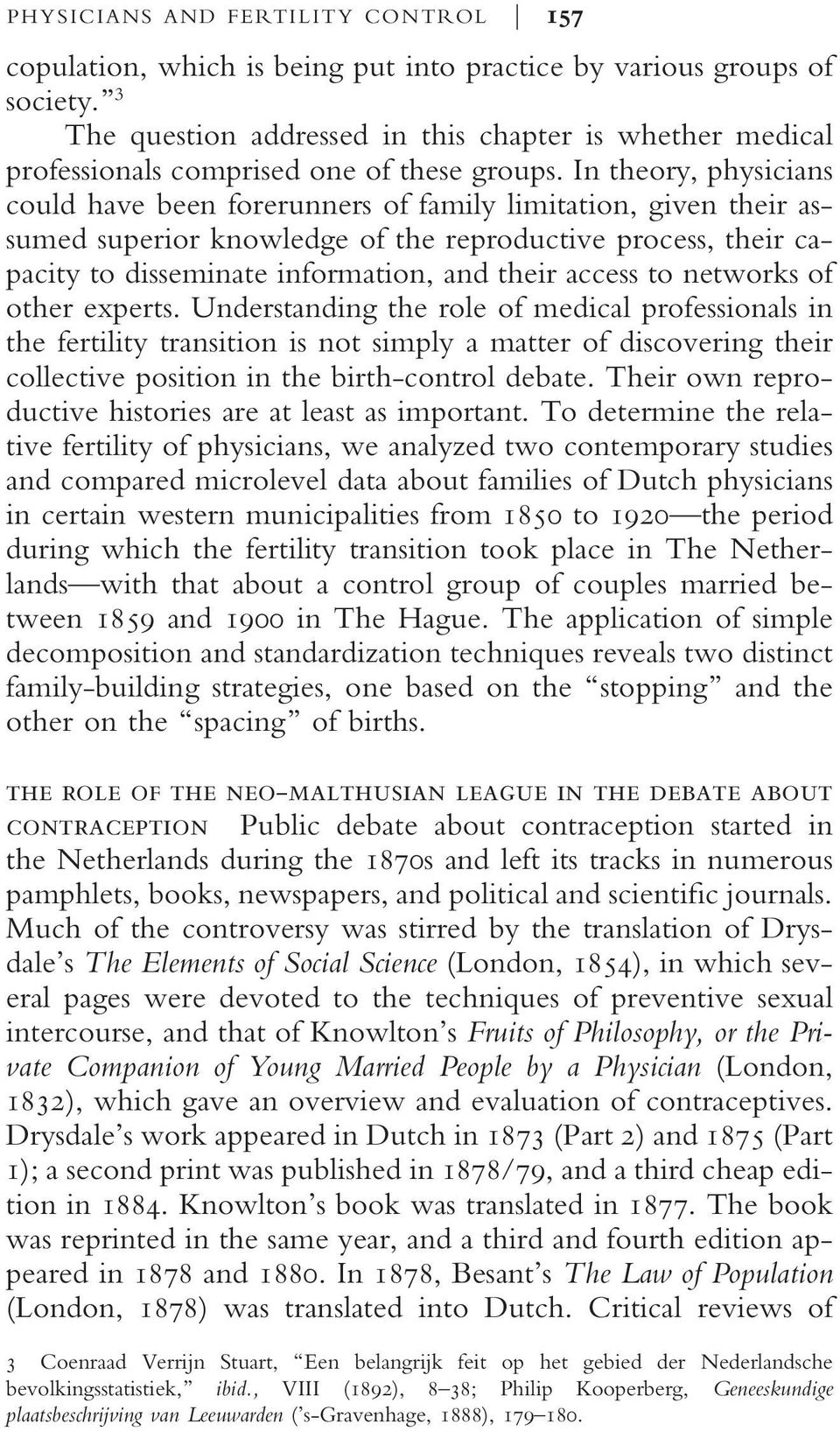 In theory, physicians could have been forerunners of family limitation, given their assumed superior knowledge of the reproductive process, their capacity to disseminate information, and their access