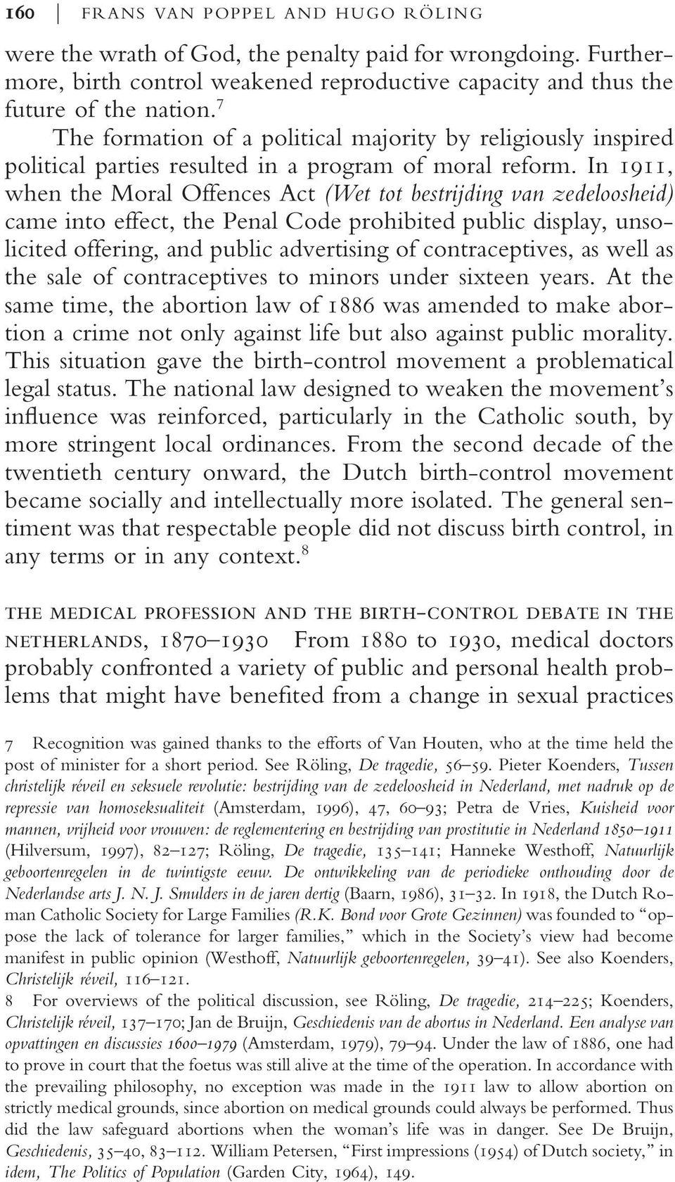 In 1911, when the Moral Offences Act (Wet tot bestrijding van zedeloosheid) came into effect, the Penal Code prohibited public display, unsolicited offering, and public advertising of contraceptives,