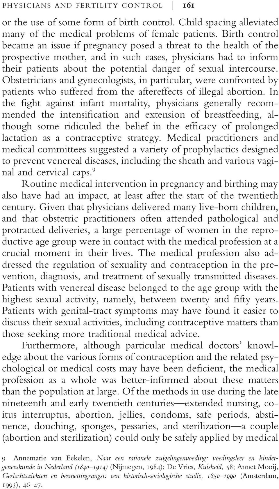 intercourse. Obstetricians and gynecologists, in particular, were confronted by patients who suffered from the aftereffects of illegal abortion.