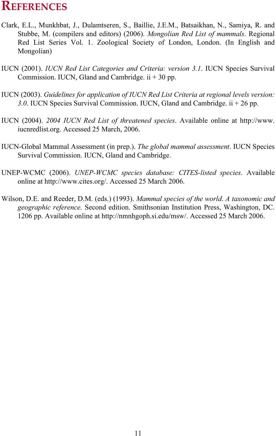IUCN, Gland and Cambridge. ii + 30 pp. IUCN (2003). Guidelines for application of IUCN Red List Criteria at regional levels version: 3.0. IUCN Species Survival Commission. IUCN, Gland and Cambridge.