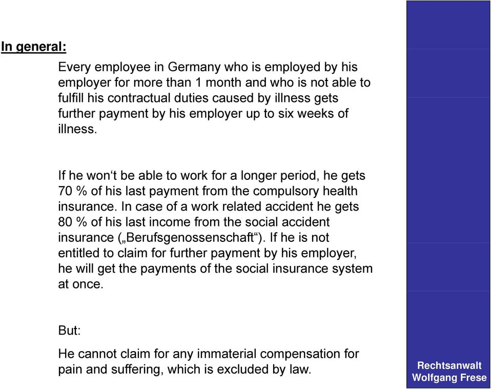 In case of a work related accident he gets 80 % of his last income from the social accident insurance ( Berufsgenossenschaft ).