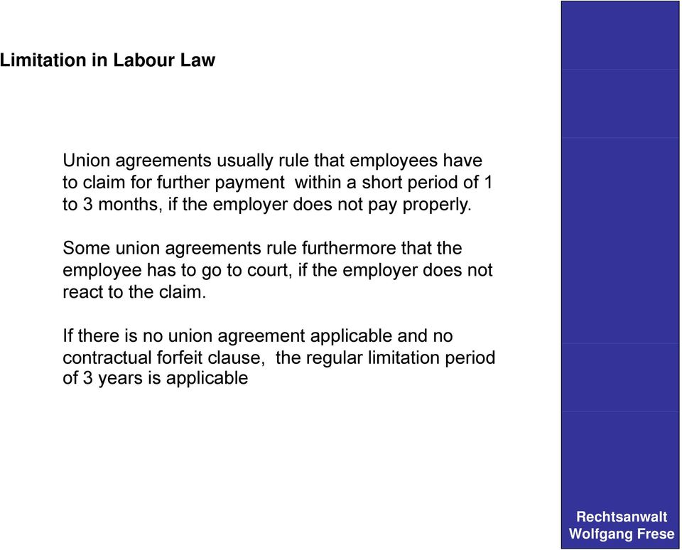 Some union agreements rule furthermore that the employee has to go to court, if the employer does not react