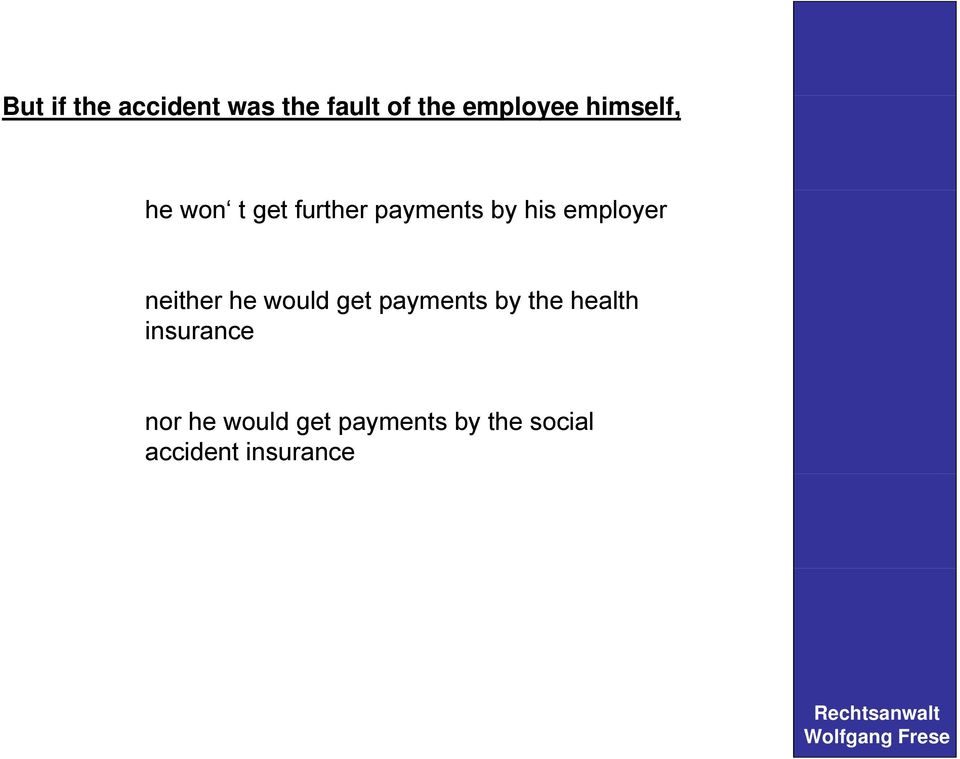 neither he would get payments by the health insurance