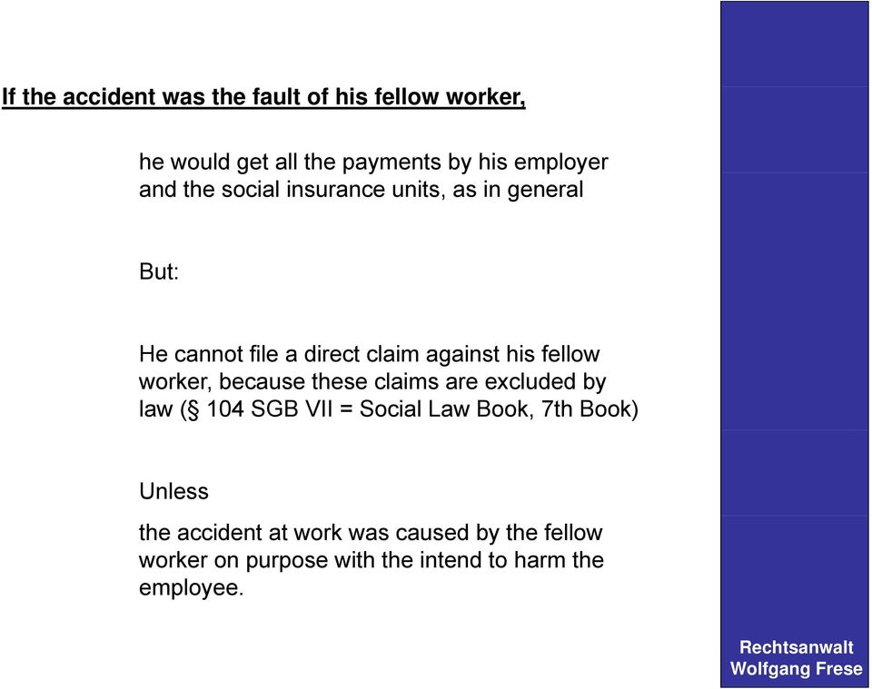 worker, because these claims are excluded by law ( 104 SGB VII = Social Law Book, 7th Book) Unless