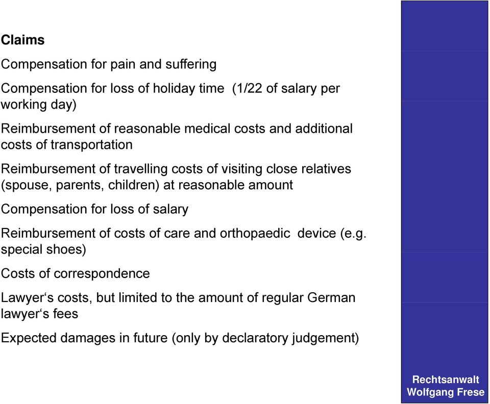 at reasonable amount Compensation for loss of salary Reimbursement of costs of care and orthopaedic device (e.g.