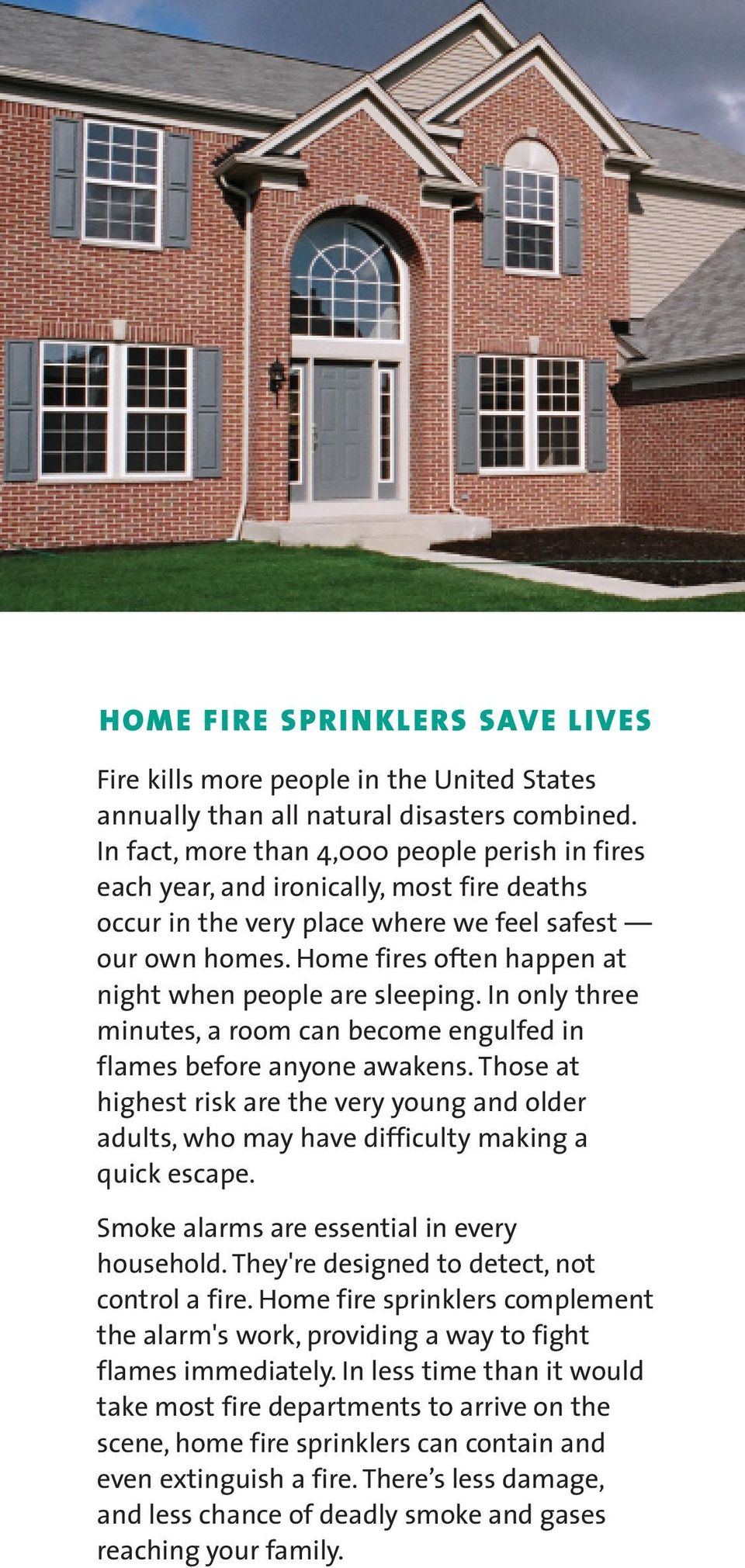 Home fires often happen at night when people are sleeping. In only three minutes, a room can become engulfed in flames before anyone awakens.